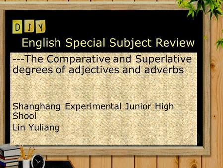 English Special Subject Review --- The Comparative and Superlative degrees of adjectives and adverbs Shanghang Experimental Junior High Shool Lin Yuliang.