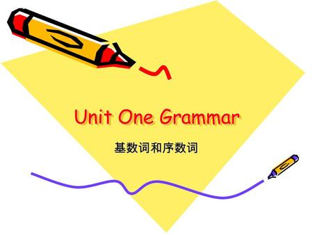 Unit One Grammar 基数词和序数词 1 2 3 4 5 8 9 12 13 19 20 23 40 50 90 one first two second three third four fourth five fifth eight eighth nine ninth twelve.