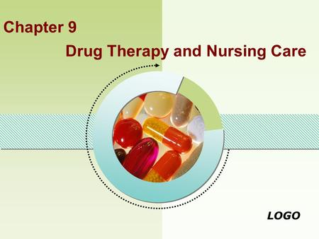 LOGO Chapter 9 Drug Therapy and Nursing Care. LOGO.
