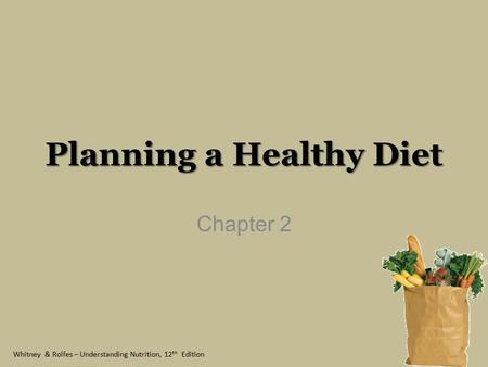 Whitney & Rolfes – Understanding Nutrition, 12 th Edition Planning a Healthy Diet Chapter 2.