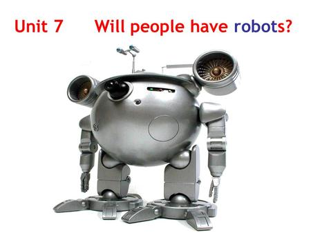 Unit 7 Will people have robots? Think about our future … future world school life daily life science city…