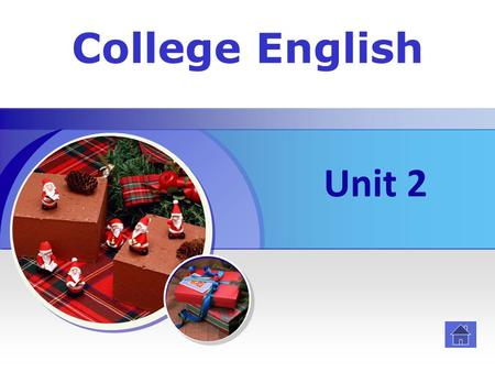 College English Unit 2 Contents Revision Cultural Introduction New Lesson Vocabulary Games Acting Dialogues Exercises.