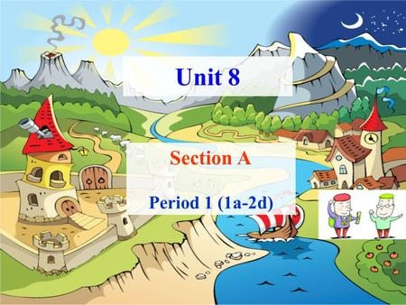 "Section A Period 1 (1a-2d) Unit 8. 1.There be "" 某处有 ( 存在 ) 某人或某物 "" 结构 :There be (is, are, was, were)+ 名词 + 地点状语。 There are forty-eight students in our."