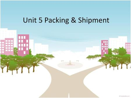 Unit 5 Packing & Shipment