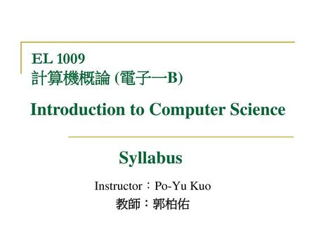 Instructor:Po-Yu Kuo 教師:郭柏佑