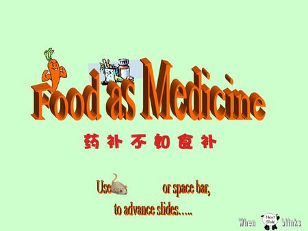 Food as Medicine Use or space bar, to advance slides….. When blinks.