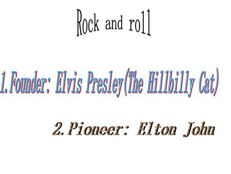 1.Founder: Elvis Presley(The Hillbilly Cat)
