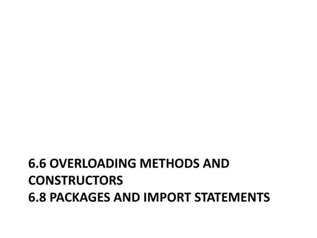 6. 6 Overloading methods and constructors 6