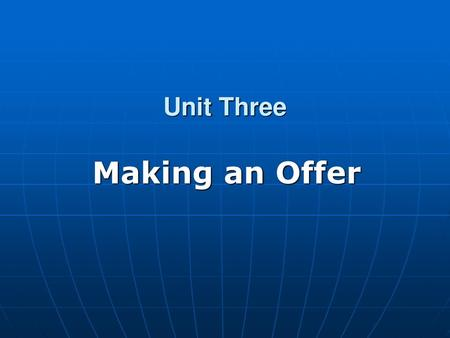Unit Three Making an Offer.
