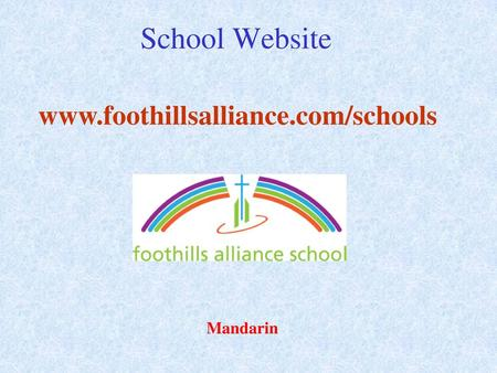 School Website www.foothillsalliance.com/schools Mandarin.