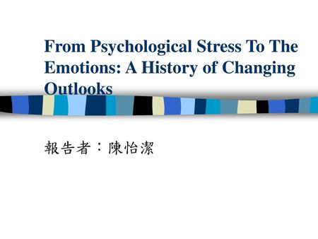 From Psychological Stress To The Emotions: A History of Changing Outlooks 報告者:陳怡潔.