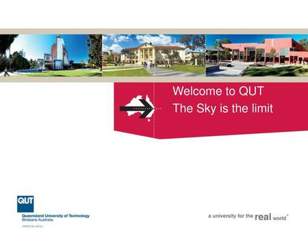 Welcome to QUT The Sky is the limit.