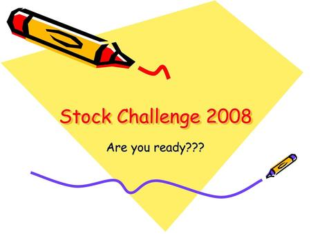 Stock Challenge 2008 Are you ready???.