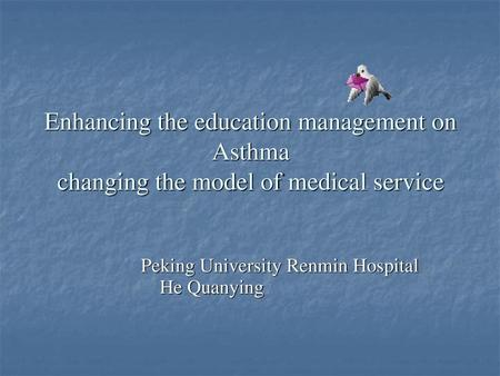 Enhancing the education management on Asthma changing the model of medical service Peking University Renmin Hospital He Quanying.