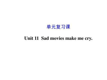 Unit 11 Sad movies make me cry.