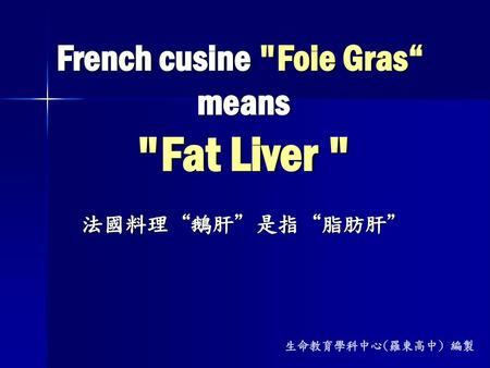 "French cusine Foie Gras"" means Fat Liver"