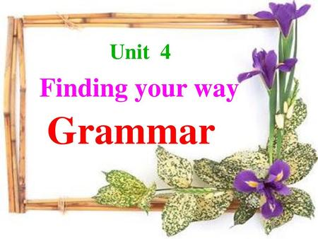 Unit 4 Finding your way Grammar.