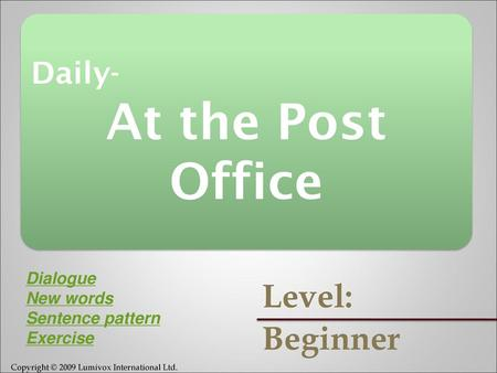 At the Post Office Level: Beginner Daily- Dialogue New words