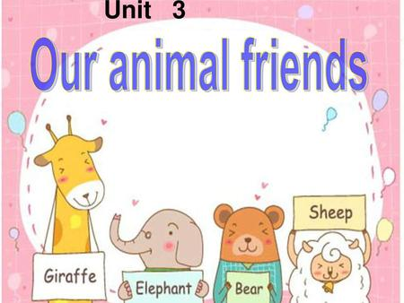 Unit 3 Our animal friends.