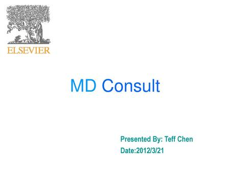MD Consult Presented By: Teff Chen Date:2012/3/21