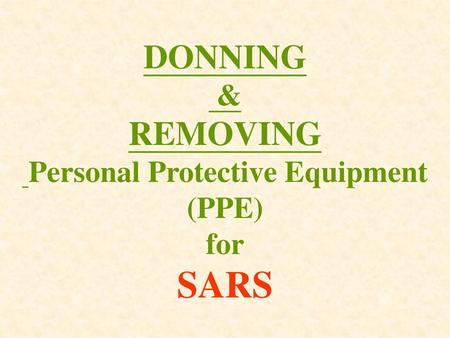 DONNING & REMOVING Personal Protective Equipment (PPE) for SARS