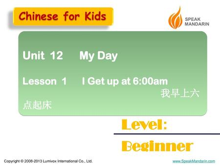 Level: Beginner Chinese for Kids Unit 12 My Day