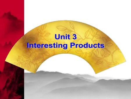 Unit 3 Interesting Products.