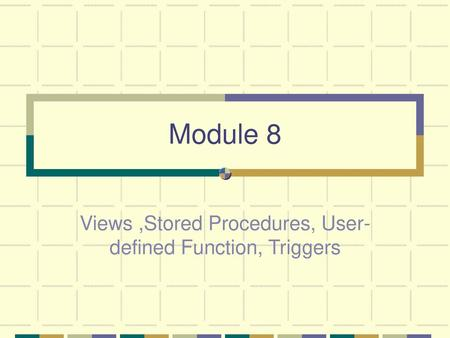Views ,Stored Procedures, User-defined Function, Triggers