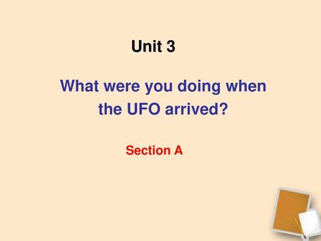 What were you doing when the UFO arrived?