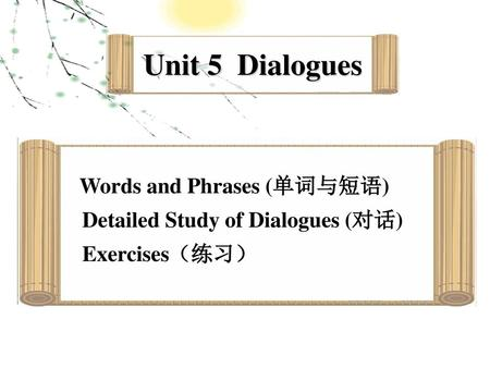 Unit 5 Dialogues Detailed Study of Dialogues (对话) Exercises(练习)
