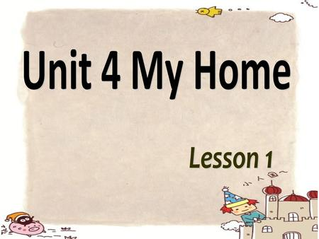 Unit 4 My Home Lesson 1.