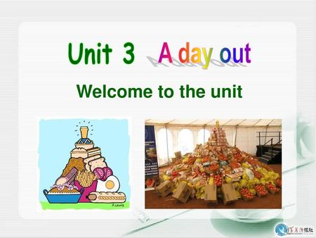 Unit 3 A day out Welcome to the unit.