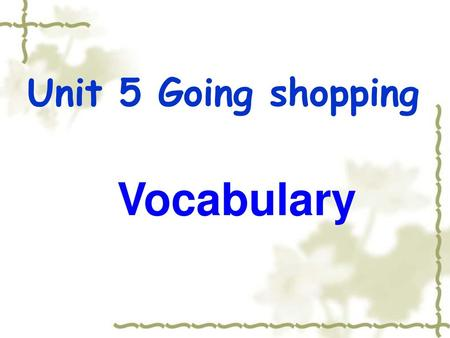 Unit 5 Going shopping Vocabulary.