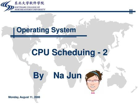 Operating System CPU Scheduing - 2 Monday, August 11, 2008.