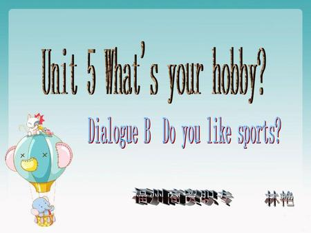 Dialogue B Do you like sports?