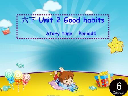 六下 Unit 2 Good habits Story time Period1 6 Grade.