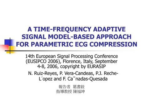 A TIME-FREQUENCY ADAPTIVE SIGNAL MODEL-BASED APPROACH FOR PARAMETRIC ECG COMPRESSION 14th European Signal Processing Conference (EUSIPCO 2006), Florence,