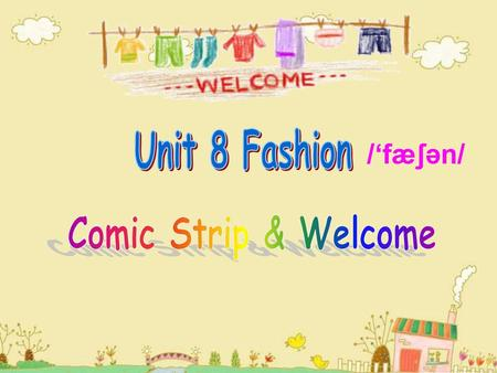 Unit 8 Fashion /'fæʃən/ Comic Strip & Welcome.