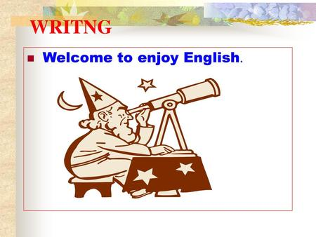WRITNG Welcome to enjoy English..