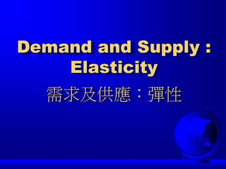 Demand and Supply : Elasticity