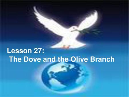 Lesson 27: The Dove and the Olive Branch.