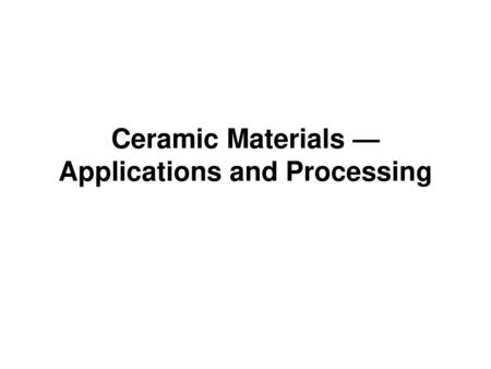 Ceramic Materials — Applications and Processing