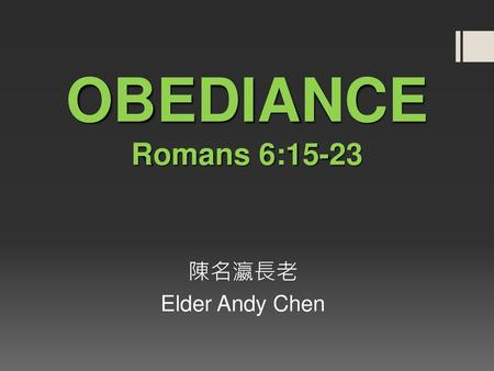 OBEDIANCE Romans 6:15-23 陳名瀛長老 Elder Andy Chen.