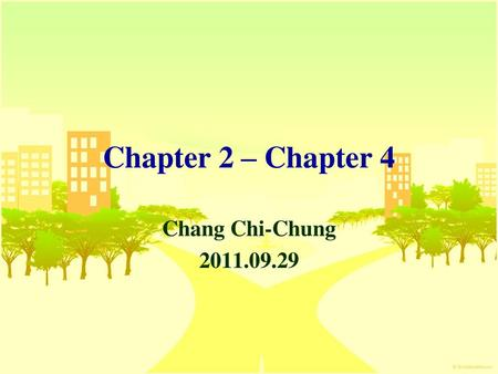 Chapter 2 – Chapter 4 Chang Chi-Chung 2011.09.29.