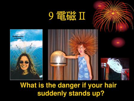What is the danger if your hair suddenly stands up?