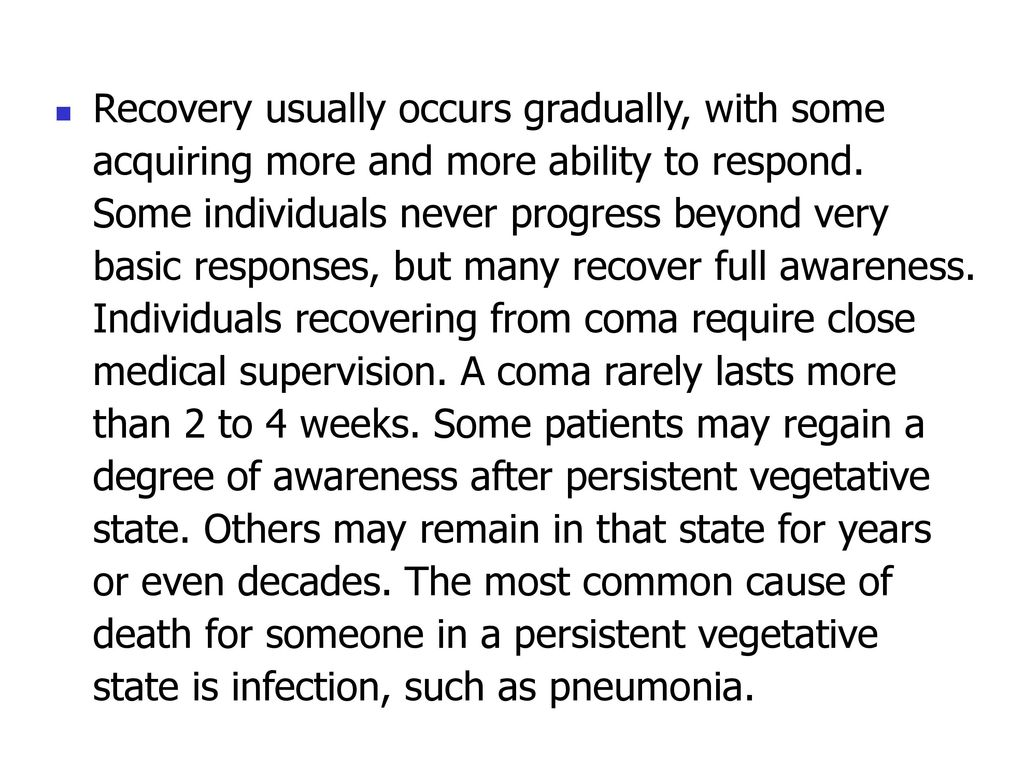 Recovery usually occurs gradually, with some acquiring more and more ability to respond.