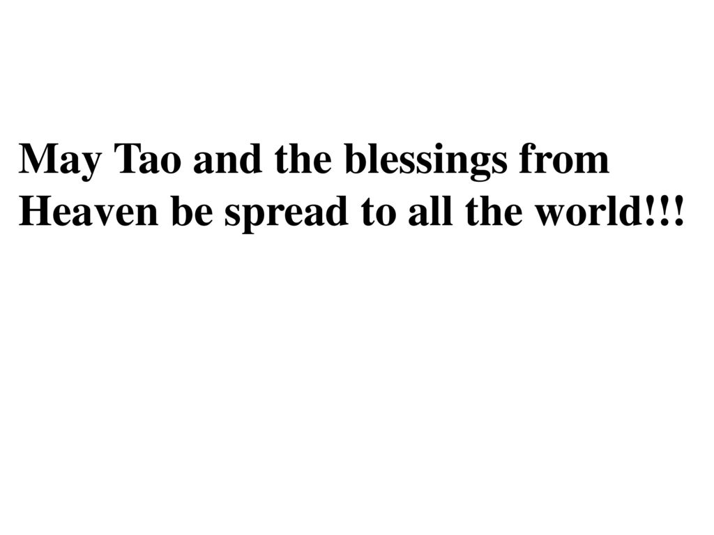 May Tao and the blessings from Heaven be spread to all the world!!!