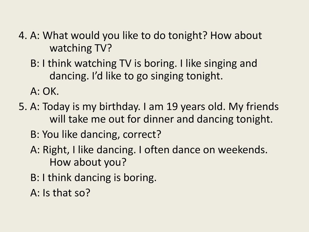 4. A: What would you like to do tonight. How about watching TV