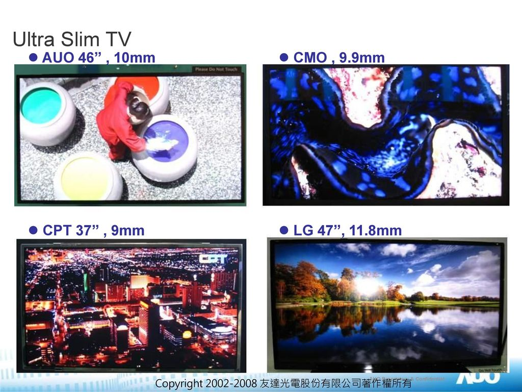 Ultra Slim TV AUO 46 , 10mm CMO , 9.9mm CPT 37 , 9mm LG 47 , 11.8mm