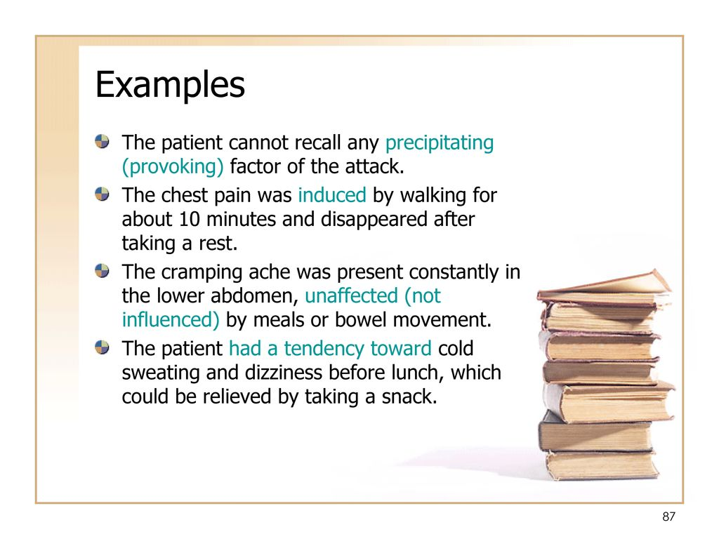 Examples The patient cannot recall any precipitating (provoking) factor of the attack.
